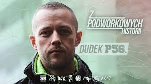 Dudek RPK, właściwie Łukasz Dudziński (ur. 27 maja 1985), znany również jako Dudek P56 i Duduś P56 ? polskiraper, przedstawiciel nurtu ulicznego rapu. - 6670a6814a